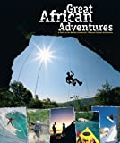img - for Great African Adventures: A Guide to the Mother Continent's Ultimate Outdoor Adventures by Marais, Jacques (2008) Paperback book / textbook / text book