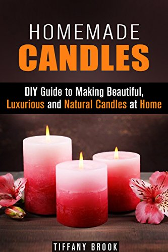 Free Kindle Book : Homemade Candles: DIY Guide to Making Beautiful, Luxurious and Natural Candles at Home (Beginner