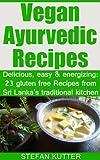 Vegan Ayurvedic Recipes: Delicious, easy & energizing: 23 gluten free Recipes from Sri Lanka's traditional kitchen (English Edition)