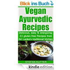 Vegan Ayurvedic Recipes: Delicious, easy & energizing: 23 gluten free Recipes from Sri Lanka's traditional kitchen (English Edition)