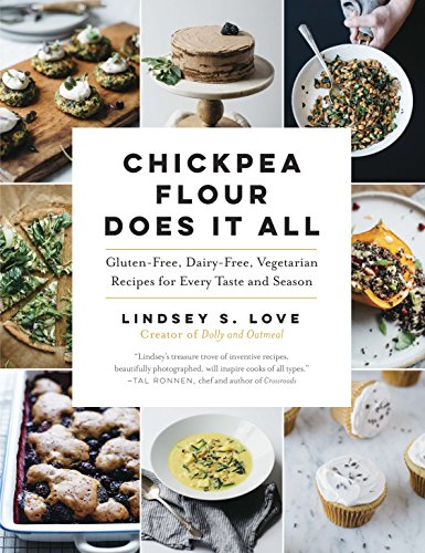 Download Chickpea Flour Does It All: Gluten-Free, Dairy-Free, Vegetarian Recipes for Every Taste and Season