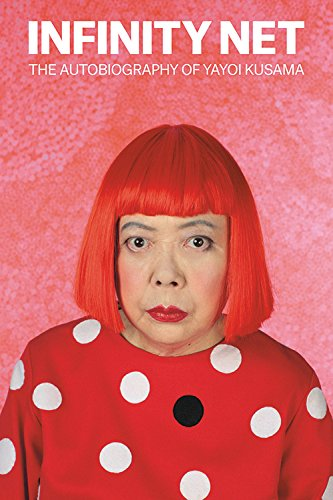 Infinity Net the Autobiography of Yayoi Kusama /Anglais