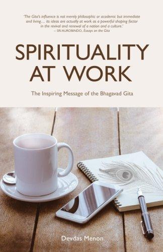 Spirituality At Work: The Inspiring Message Of The Bhagavad Gita (Work At Spirit)
