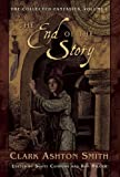The End of the Story (The Collected Fantasies of Clark Ashton Smith, Vol. 1)