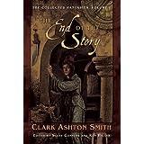 The End of the Story (The Collected Fantasies of Clark Ashton Smith, Vol. 1) ~ Clark  Ashton Smith