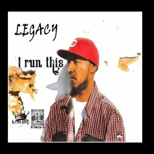 Legacy - I Run This