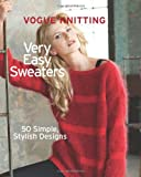 Vogue® Knitting Very Easy Sweaters: 50 Simple, Stylish Designs (Vogue Knitting) (1936096668) by Editors of Vogue Knitting Magazine