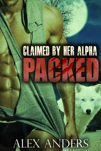 Alex Anders - Claimed by Her Alpha (Packed 3) (Paranormal BBW Shape Shifter Romance)