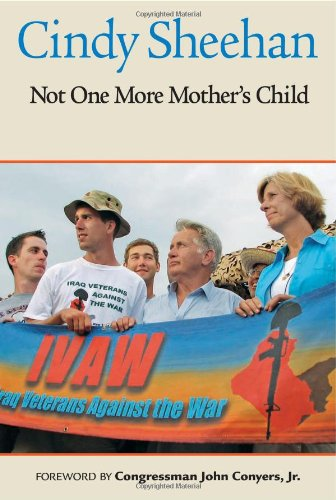 Not One More Mother's Child: Cindy Sheehan, Thom Hartmann, Jodie Evans, John Conyers Jr.: 9780977333806: Amazon.com: Books