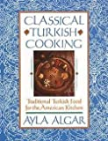 img - for Classical Turkish Cooking : Traditional Turkish Food for the American Kitchen (Paperback)--by Ayla Esen Algar [1999 Edition] book / textbook / text book