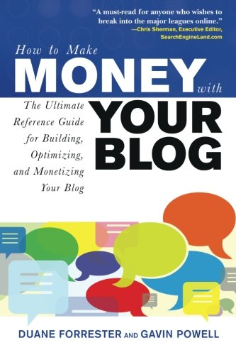 How to Make Money with Your Blog: The Ultimate Reference Guide for Building, Optimizing, and Monetizing Your Blog [Forrester, Duane - Powell, Gavin] (Tapa Blanda)
