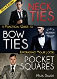 Neckties, Bow Ties, Pocket Squares: A Practical Guide To Upgrading Your Look! (Mens Fashion Series)