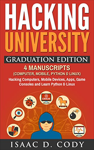 Hacking University Graduation Edition: 4 Manuscripts  (Computer, Mobile, Python & Linux): Hacking Computers, Mobile Devices, Apps, Game Consoles and Learn ... (Hacking Freedom and Data Driven Book) (Electronic Books For Kindle compare prices)