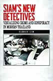 img - for Siam's New Detectives: Visualizing Crime and Conspiracy in Modern Thailand (Southeast Asia: Politics, Meaning, and Memory) book / textbook / text book