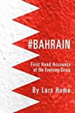 #Bahrain: First Hand Accounts of the Evolving Crisis by Lars Hume (2013-07-27)