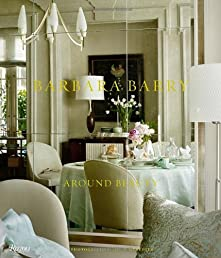 Barbara Barry: Around Beauty