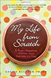 My Life from Scratch: A Sweet Journey of Starting Over, One Cake at a Time 1st (first) by Bullock-Prado, Gesine (2010) Paperback