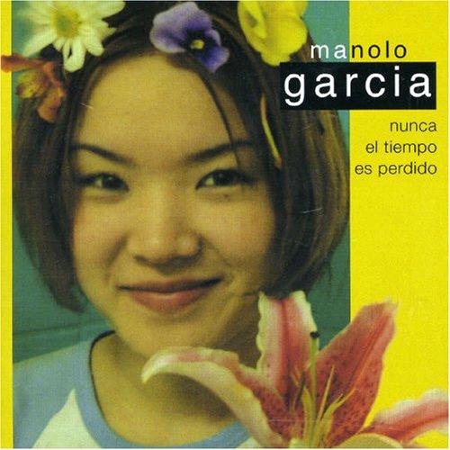 Manolo Garcia - Nunca El El Tiempo Es Perdido - Zortam Music