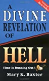 A Divine Revelation Of Hell: Time Is Running Out!