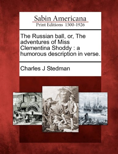 The Russian ball, or, The adventures of Miss Clementina Shoddy: a humorous description in verse.