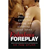 Fabulous Foreplay: The Sex Doctor's Guide to Teasing and Pleasing Your Loverby Dr. Pam Spurr