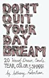 Bethany Robertson Don't Quit Your Day Dream: 20 Hand-Drawn Cards to Tear, Color and Share