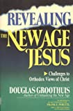 Revealing the New Age Jesus: Challenges to Orthodox Views of Christ (0830812989) by Groothuis, Douglas