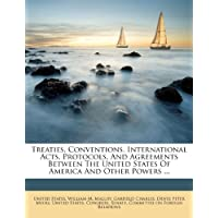 Treaties, Conventions, International Acts, Protocols, And Agreements Between The United States Of America And...