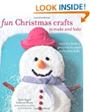 Fun Christmas Crafts to Make and Bake - Over 60 festive projects to make with your kids