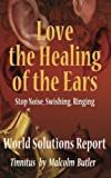 img - for Love The Healing Of The Ears,: Stop Noise, Swishing, Ringing, World Solutions Report, Tinnitus book / textbook / text book