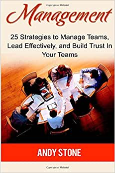 Management: 25 Strategies To Manage Teams, Lead Effectively, And Build Trust In Your Teams (Management, Management Books, Management Skills)