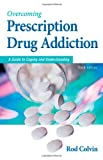 Overcoming Prescription Drug Addiction: A Guide to Coping and Understanding (Addicus Nonfiction Books)