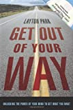 Get Out of Your Way: Unlocking the Power of Your Mind to Get What You Want