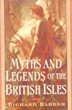 Myths and Legends of the British Isles (0760719594) by Barber, Richard
