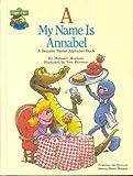 A, My Name is Annabel: A Sesame Street Alphabet Book (0307213560) by Michaela Muntean