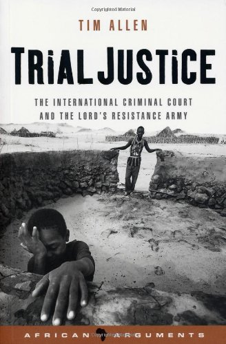 Trial Justice: The International Criminal Court and the...