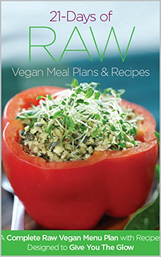 21 Days of Raw Vegan Recipe Menu Plans and Recipes: A Complete Raw Vegan Meal Plan with Recipes Designed to Give You The Glow by Joanna Steven, Jennifer Cornbleet, Kate Magic, Kristen Suzanne