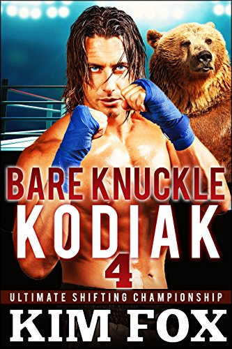 Bare Knuckle Kodiak: BBW Paranormal Romance Bear Shifters (Ultimate Shifting Championship Book 4)