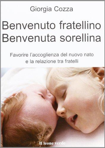 Benvenuto fratellino benvenuta sorellina Favorire l'accoglienza del nuovo nato e la relazione tra fratelli PDF