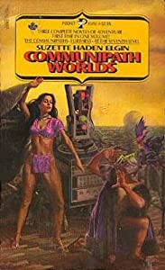 Communipath Worlds: The Communipaths, Furthest, and At The Seventh Level by Suzette Haden Elgin