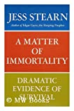 A matter of immortality: Dramatic evidence of survival (0689107218) by Jess Stearn