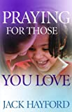 Praying for Those You Love (0800794540) by Hayford, Jack
