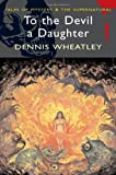 Dennis Wheatley To the Devil a Daughter (Wordsworth Mystery & Supernatural) (Tales of Mystery & the Supernatural)
