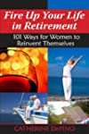 Fire Up Your Life in Retirement: 101...