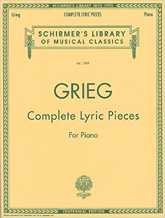 Complete Lyric Pieces (Centennial Edition): Piano Solo (Schirmer's Library of Musical Classics)