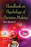 Handbook on Psychology of Decision-Making: New Research (Psychology of Emotions, Motivations and Actions)