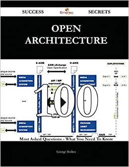 Open Architecture 100 Success Secrets: 100 Most Asked Questions On Open Architecture - What You Need To Know