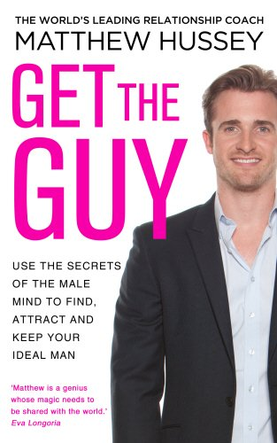Get The Guy: Use The Secrets Of The Male Mind To F