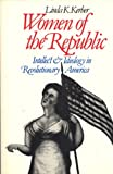 Women of the Republic: Intellect and Ideology in Revolutionary America (0393303454) by Kerber, Linda K.