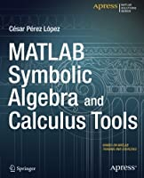 MATLAB Symbolic Algebra and Calculus Tools Front Cover